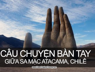 Câu chuyện bàn tay khổng lồ giữa sa mạc Atacama, Chilê | Khám Phá Bốn Phương