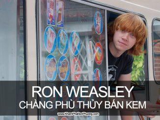 Ron Weasley - Chàng phù thủy và chiếc xe kem | Khám Phá Bốn Phương
