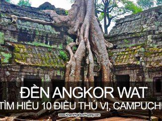 Khám phá 10 điều thú vị về Angkor Wat, Campuchia | Khám Phá Bốn Phương