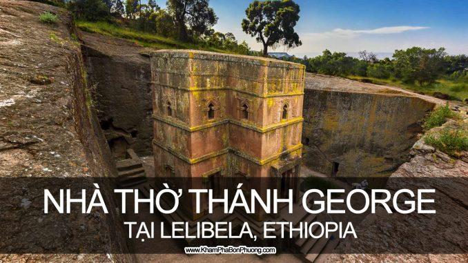 Nhà thờ cổ Thánh George tại Lelibela, Ethiopia | Khám Phá Bốn Phương